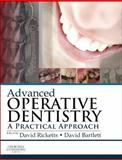 Advanced Operative Dentistry : A Practical Approach, Ricketts, David and Bartlett, David W., 0702055387