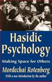 The Hasidic Psychology : Making Space for Others, Rotenberg, Mordechai, 0765805383