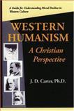 Western Humanism--A Christian Perspective, John D. Carter, 097400538X