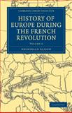 History of Europe During the French Revolution, Alison, Archibald, 1108025382