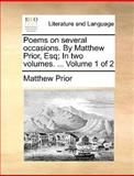 Poems on Several Occasions by Matthew Prior, Esq; In, Matthew Prior, 1170615384