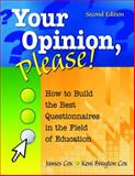 Your Opinion, Please! : How to Build the Best Questionnaires in the Field of Education, Cox, James and Cox, Keni Brayton, 1412955386