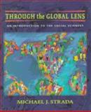 Through the Global Lens : An Introduction to the Social Sciences, Strada, Michael J., 0136145388