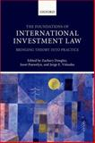 The Foundations of International Investment Law : Bringing Theory into Practice, Zachary Douglas, Joost Pauwelyn, Jorge E. Vinuales, 019968538X