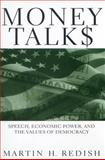 Money Talks : Speech, Economic Power, and the Values of Democracy, Redish, Martin H., 0814775381