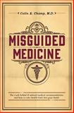 Misguided Medicine, Colin Champ, 1500675385