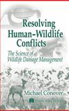 Resolving Human-Wildlife Conflicts : The Science of Wildlife Damage Management, Conover, Michael R., 156670538X