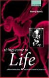 Things Come to Life : Spontaneous Generation Revisited, Harris, Henry, 0198515383