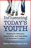 Influencing Today's Youth, Danita A. Johnson Hughes, 0615605389