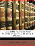 Old-Time Pictures and Sheaves of Rhyme, Benjamin F. Taylor, 1147305382