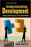 Understanding Development : Theory and Practice in the Third World, 3rd Edition, Rapley, John, 1588265382