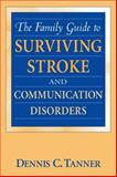 The Family Guide to Surviving Stroke and Communication Disorders, Tanner, Dennis C., 0205285384