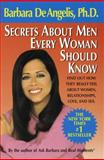 Secrets about Men Every Woman Should Know, Barbara De Angelis, 0440505380
