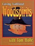 Carving Traditional Woodspirits with Tom Wolfe, Tom Wolfe, 088740538X