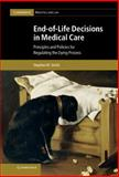End-of-Life Decisions in Medical Care : Principles and Policies for Regulating the Dying Process, Smith, Stephen W., 1107005388