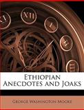 Ethiopian Anecdotes and Joaks, George Washing Moore and George Washington Moore, 1148215387