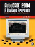 AutoCAD 2004 Bk. 3 : A Building Approach - From Concept to Application, Metz, Terry D., 0131135392