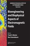Bioengineering and Biophysical Aspects of Electromagnetic Fields, Barnes, Frank S. and Greenebaum, Ben, 0849395399