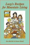 Lucy's Recipes for Mountain Living, Eva McCall and Emma Edsall, 0914875396