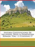 Historia Constitucional de Inglaterra, Desde la Dominacion Romana Tom 1 3, Cuaderno, Patricio De La Escosura, 114452539X
