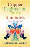 Copper Psalms and Dusty Rainbows, Katherine K. Walker, 1462625398