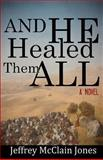 And He Healed Them All, Jeffrey Jones, 1481125397