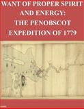 Want of Proper Spirit and Energy: the Penobscot Expedition Of 1779, U. S. Army U.S. Army Command and  Staff College, 1499355394