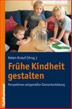 Fruhe Kindheit Gestalten : Perspektiven Zeitgemasser Elementarbildung, Knauf, Helen, 3170205390