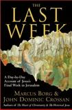 The Last Week, Marcus J. Borg and John Dominic Crossan, 0060845392