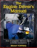 The Engine Drivers Manual - How to Prepare, Fire and Drive a Steam Locomotive, Topping, Brian, 0860935396