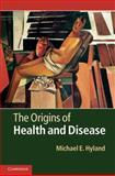 The Origins of Health and Disease, Hyland, Michael E., 0521895391