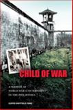 Child of War : A Memoir of World War II Internment in the Philippines, Tong, Curtis Whitfield, 0824835395