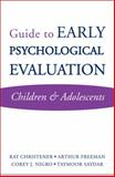 Guide to Early Psychological Evaluation : Children and Adolescents, Freeman, Arthur and Nigro, Corey J., 0393705390