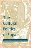 The Cultural Politics of Sugar : Caribbean Slavery and Narratives of Colonialism, Sandiford, Keith A., 0521645395