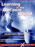 Learning in the Dot Com World : E-Learners Speak Out, Corporate University Xchange Staff, 0965645398