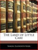 The Land of Little Care, Samuel Ellsworth Kiser, 1141075393