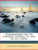 Commentaries on the Catholic Epistles, Tr and Ed by J Owen, , 1146025394