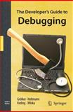 The Developer's Guide to Debugging, Grötker, Thorsten and Holtmann, Ulrich, 1402055390