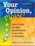 Your Opinion, Please! : How to Build the Best Questionnaires in the Field of Education, Cox, James and Cox, Keni Brayton, 1412955394