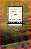 Liberal Anxieties and Liberal Education, Ryan, Alan, 0809065398