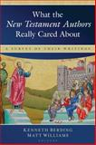What the New Testament Authors Really Cared About : A Survey of Their Writings, , 0825425395
