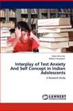 Interplay of Test Anxiety and Self Concept in Indian Adolescents, Mom Mitra De and Debjani Sengupta, 3659115398