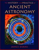 The History and Practice of Ancient Astronomy, Evans, James, 0195095391