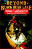 Beyond Black Bear Lake : Life at the Edge of the Wilderness, LaBastille, Anne, 0393305392