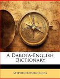 A Dakota-English Dictionary, Stephen Return Riggs, 1143895398