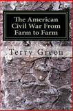 The American Civil War from Farm to Farm, Terry Green, 1489575391