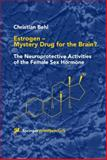 Estrogen - Mystery Drug for the Brain? : The Neuroprotective Activities of the Female Sex Hormone, Behl, Christian, 3211835393