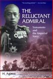 The Reluctant Admiral : Yamamoto and the Imperial Navy, Agawa, Hiroyuki, 4770025394