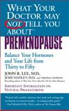 What Your Doctor May Not Tell You About Premenopause, Jesse Hanley and John R. Lee, 0446615390