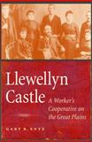 Llewellyn Castle : A Worker's Cooperative on the Great Plains, Entz, Gary R., 0803245394